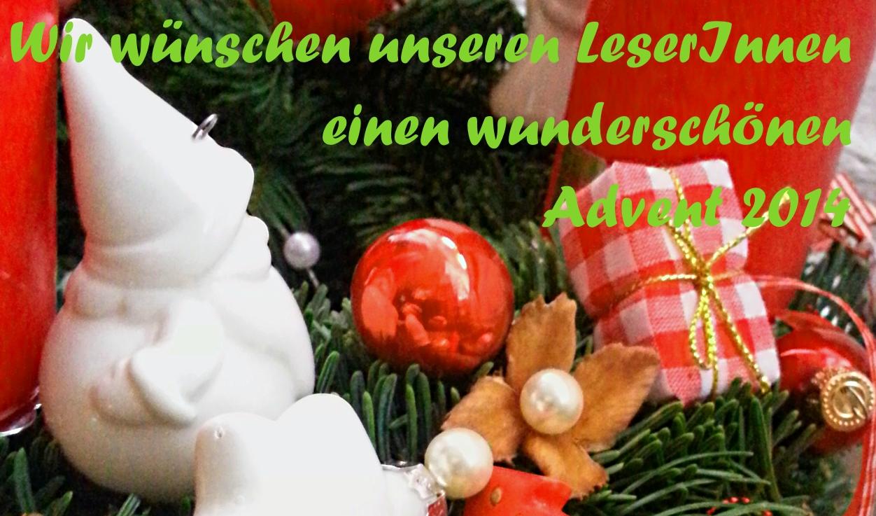 Wir wünschen unseren Lesern und unseren LeserInnen eine wunderschöne Adventszeit.